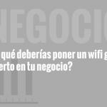 ¿Por qué deberías poner Wi-fi gratis y abierto en tu negocio?