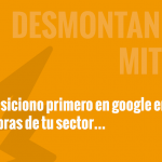 """Desmontando mitos: """"Te posiciono el primero en Google en 3 palabras clave de tu sector"""""""