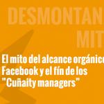 """El mito del alcance orgánico de Facebook y el fin de los """"cuñaity managers"""""""
