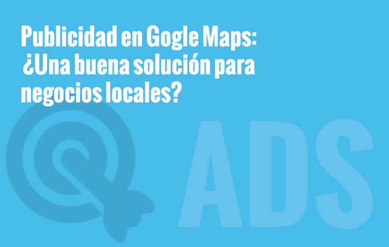 Publicidad en Google Maps ¿buena solución para los comercios locales?