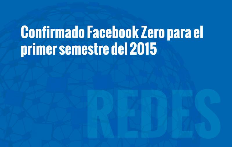 Confirmado Facebook Zero para el primer semestre de 2015